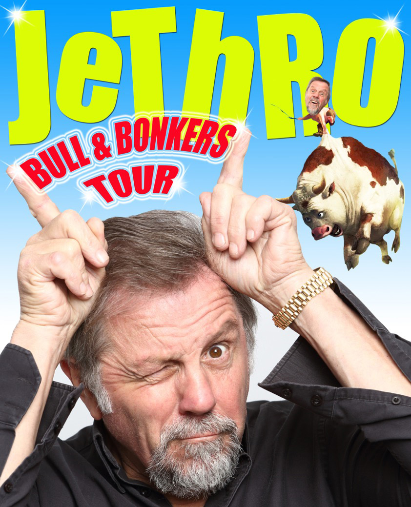 Jethro... THE BULL AND BONKERS TOUR!