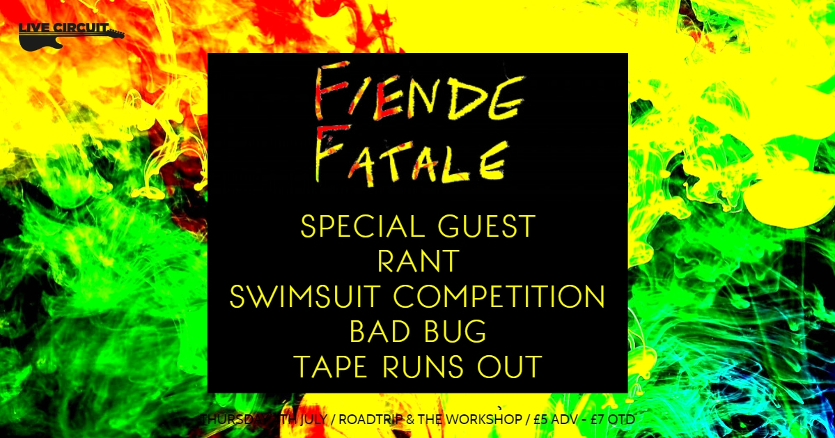 Live Circuit Presents: Fiende Fatale, ? , Rant, Swimsuit Competiton, Bad Bug and Tape Runs Out banner image