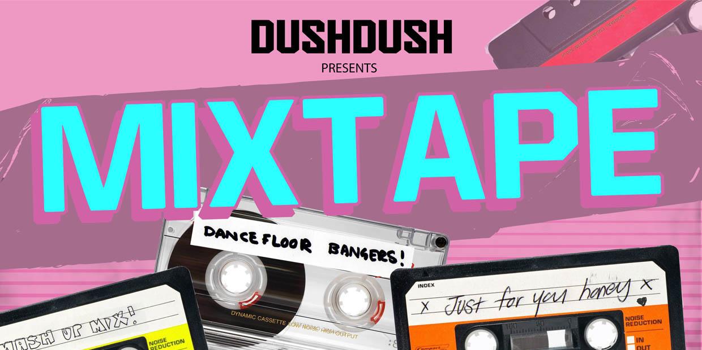 Dush Dush presents MIXTAPE banner image